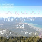 Moving Abroad: Facing the Fear and Doing It Anyway